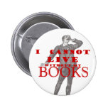 I cannot live without my books - male pin