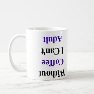 I Can't Adult Coffee Mug