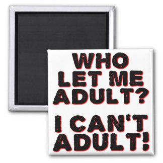 I Can't Adult Funny Fridge Magnet Refrigerator