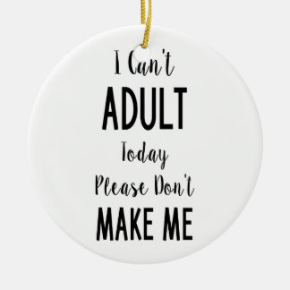 I Can't Adult Today - Funny Quote, Humor Christmas Ornament