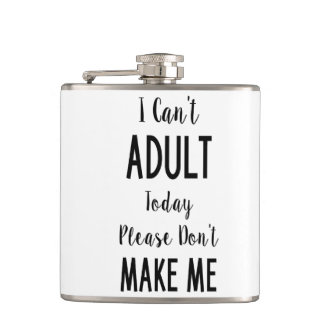I Can't Adult Today - Funny Quote, Humor Hip Flasks