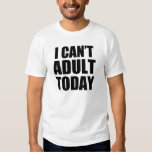I Can't Adult today funny saying lazy tired T-shirts