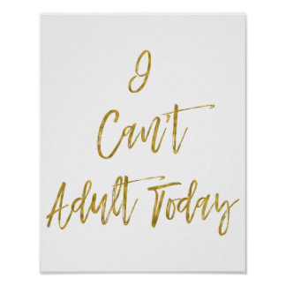 I can't adult today funny saying Poster