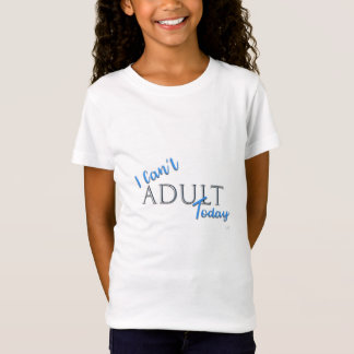 I can't ADULT Today Novelty Fun Text Slogan T-Shirt