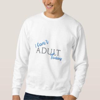 I can't ADULT Today Novelty FunText Slogan Sweatshirt