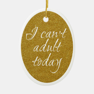 I Can't Adult Today Ornament