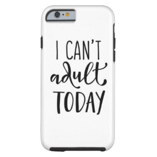 I can't adult today phone case