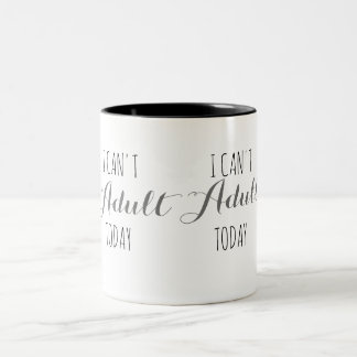 I can't Adult today Two-Tone Coffee Mug