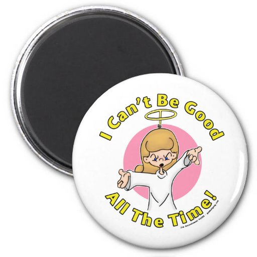 I can't be good all the time! magnet