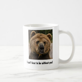 I can't bear to be without you! coffee mug