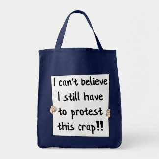 I can't believe I still have to protest this crap Grocery Tote Bag
