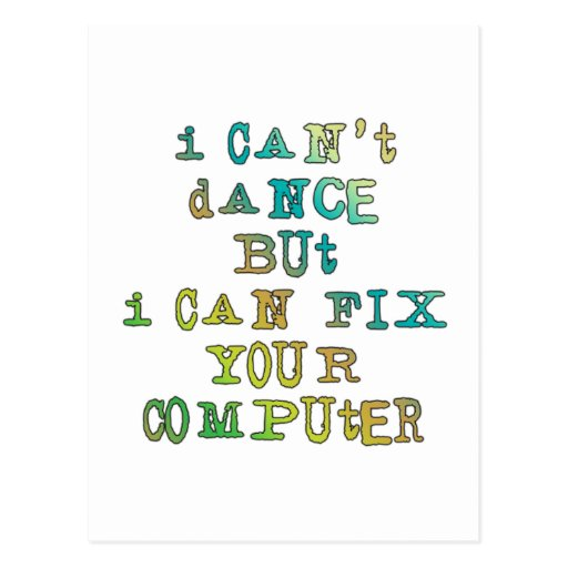 I Can't Dance But I Can Fix Your Computer Postcard
