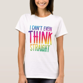 i cant even think straight T-Shirt