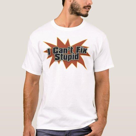 I Can't Fix Stupid 1 T-Shirt