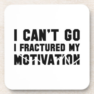 I Can't Go, I Fractured My Motivation Drink Coasters
