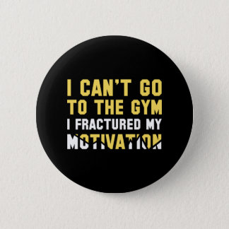 I Can't Go To The Gym 6 Cm Round Badge