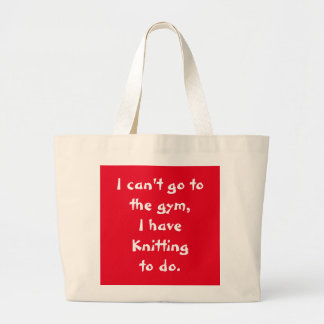 I can't go to the gym, I have knitting to do. Large Tote Bag