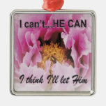 I can't...He can...inspirational ornament