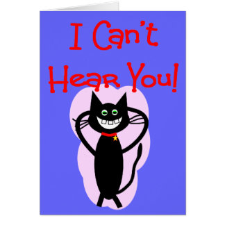 """I Can't Hear You!""--Hilarious Cat Gifts Greeting Card"