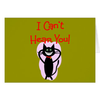 """""""I Can't Hear You!""""--Hilarious Cat Gifts Greeting Card"""