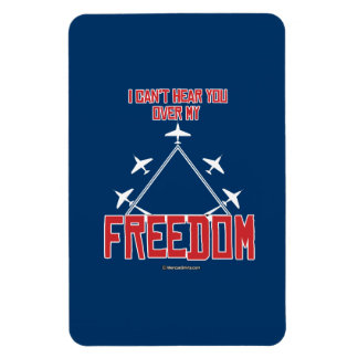 I can't hear you over my freedom rectangular photo magnet