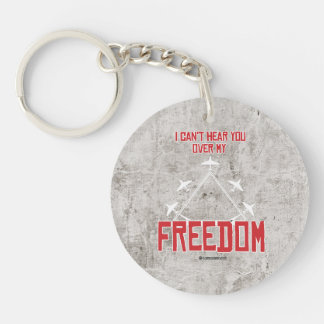 I can't hear you over my freedom Single-Sided round acrylic keychain