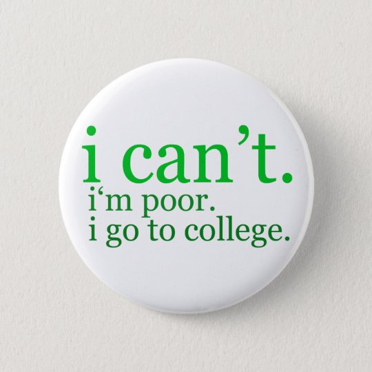 I Can't. I Go to College Button