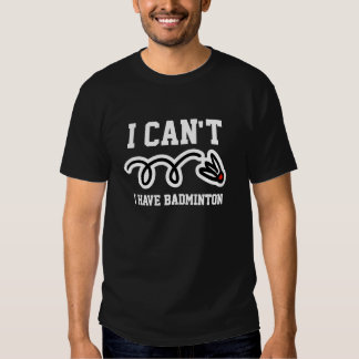 I can't i have badminton funny t shirt for player