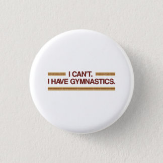 I Can't I Have Gymnastics 3 Cm Round Badge