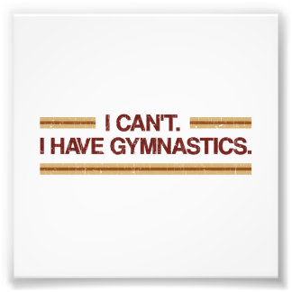 I Can't I Have Gymnastics Photographic Print