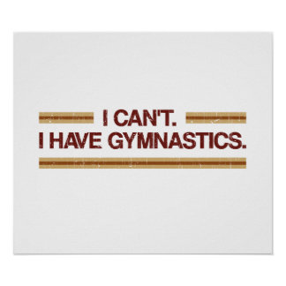I Can't I Have Gymnastics Poster