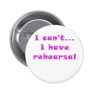 I Cant I Have Rehearsal 6 Cm Round Badge