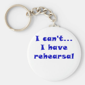 I Cant I Have Rehearsal Basic Round Button Key Ring