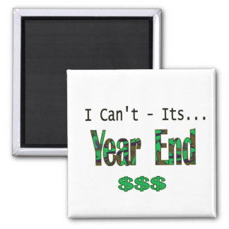 I Can't Its Year End Square Magnet