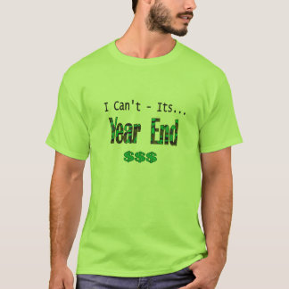 I Can't Its Year End T-Shirt