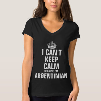 I can't keep calm because I'm Argentinian T Shirt
