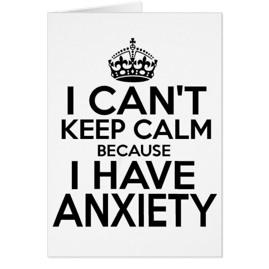 I can't keep calm, I have anxiety funny.