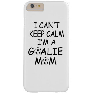 I CANT KEEP CALM, Im a GOALIE MOM Barely There iPhone 6 Plus Case