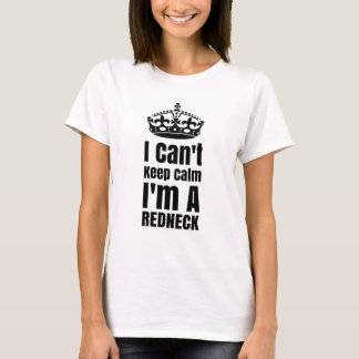 I Cant Keep Calm Im A Redneck T-Shirt