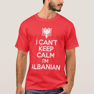 I Can't Keep Calm I'm Albanian T-Shirt