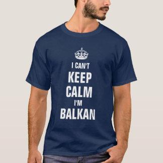 I can't keep calm I'm Balkan T-Shirt