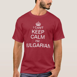 I can't keep calm I'm Bulgarian T-Shirt