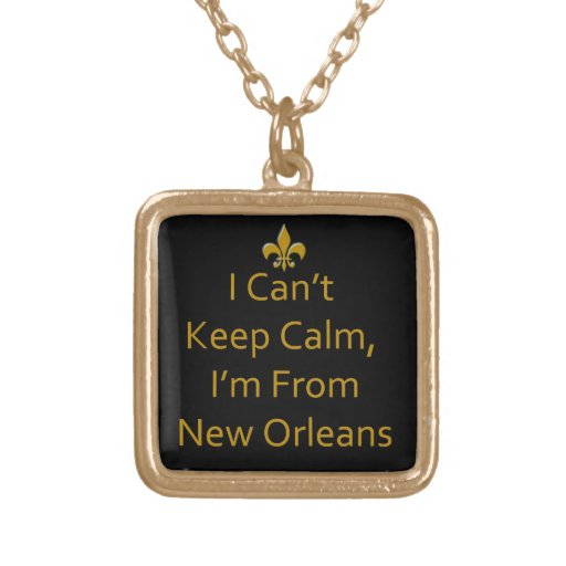 I Can't Keep Calm I'm From New Orleans necklace