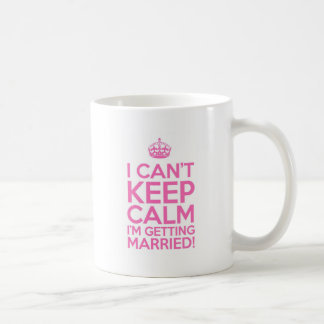 I Can't Keep Calm I'm Getting Married Coffee Mug