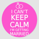 I can't keep calm, I'm getting married Round Sticker