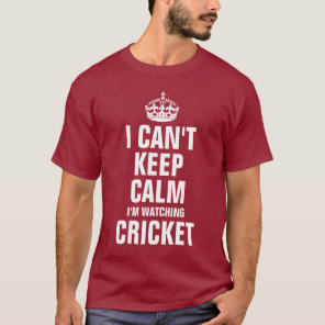I can't keep calm I'm watching Cricket T-Shirt
