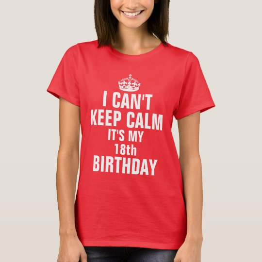 I can't keep calm it's my 18th birthday