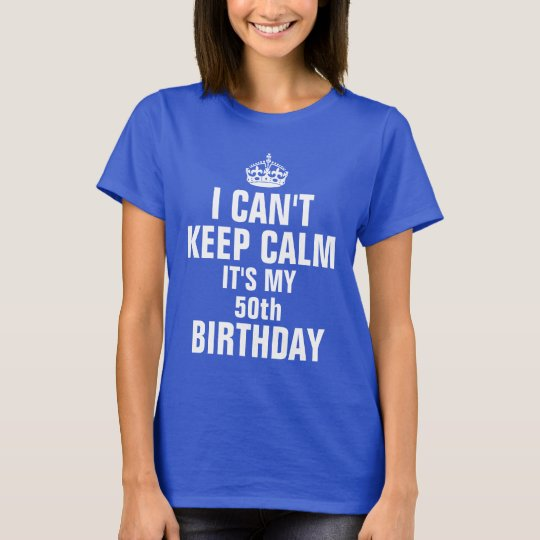 I can't keep calm it's my 50th birthday