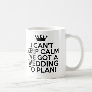 I Can't Keep Calm, I've Got a Wedding to Plan Coffee Mug