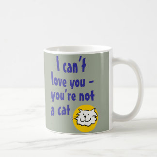 I Can't Love You - You're Not a Cat Coffee Mug